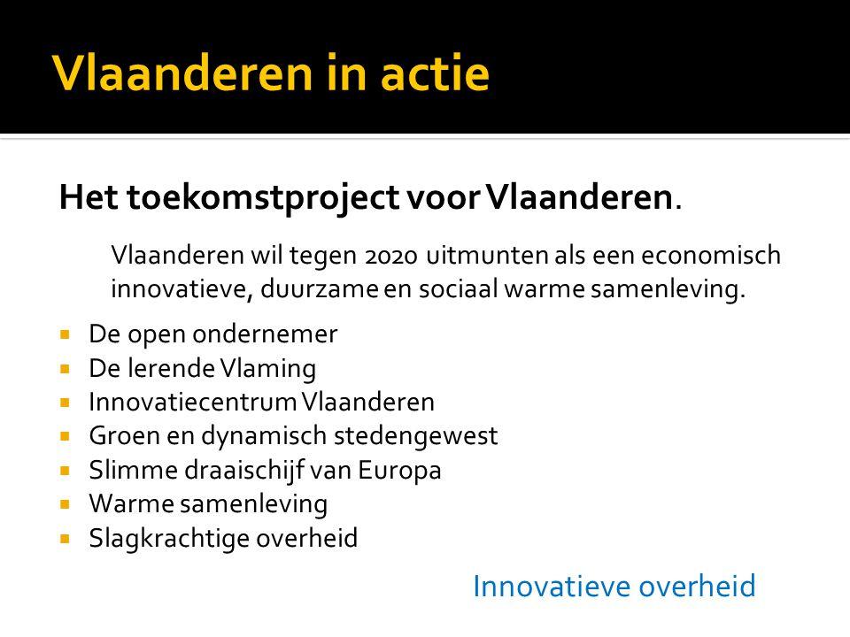 Vlaanderen in actie Het toekomstproject voor Vlaanderen. Vlaanderen wil tegen 2020 uitmunten als een economisch innovatieve, duurzame en sociaal warme