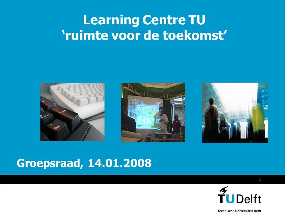 2 Learning Centre TU: • Aanleiding • Vertaalslag naar functionaliteit • Operationalisering/procesgang/planning • Impressies