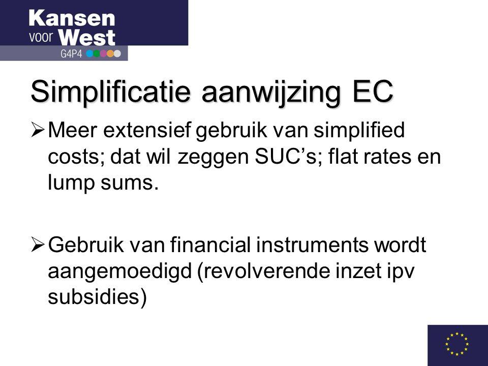 Simplificatie aanwijzing EC  Meer extensief gebruik van simplified costs; dat wil zeggen SUC's; flat rates en lump sums.