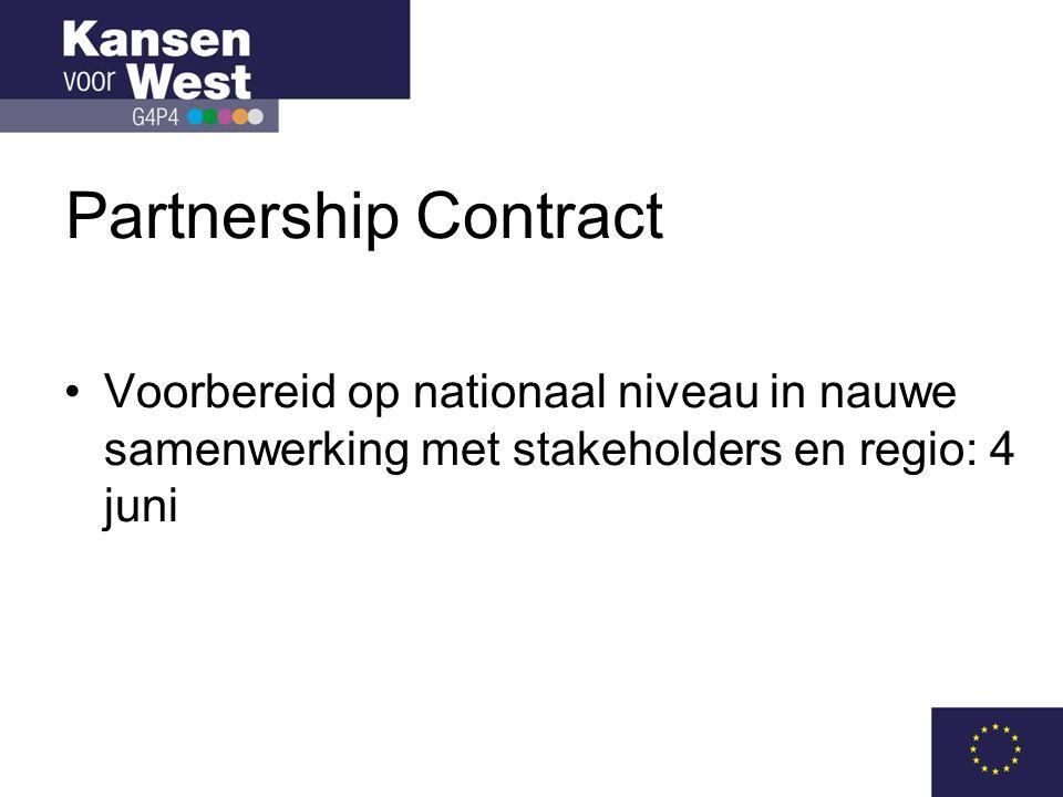 Partnership Contract •Voorbereid op nationaal niveau in nauwe samenwerking met stakeholders en regio: 4 juni