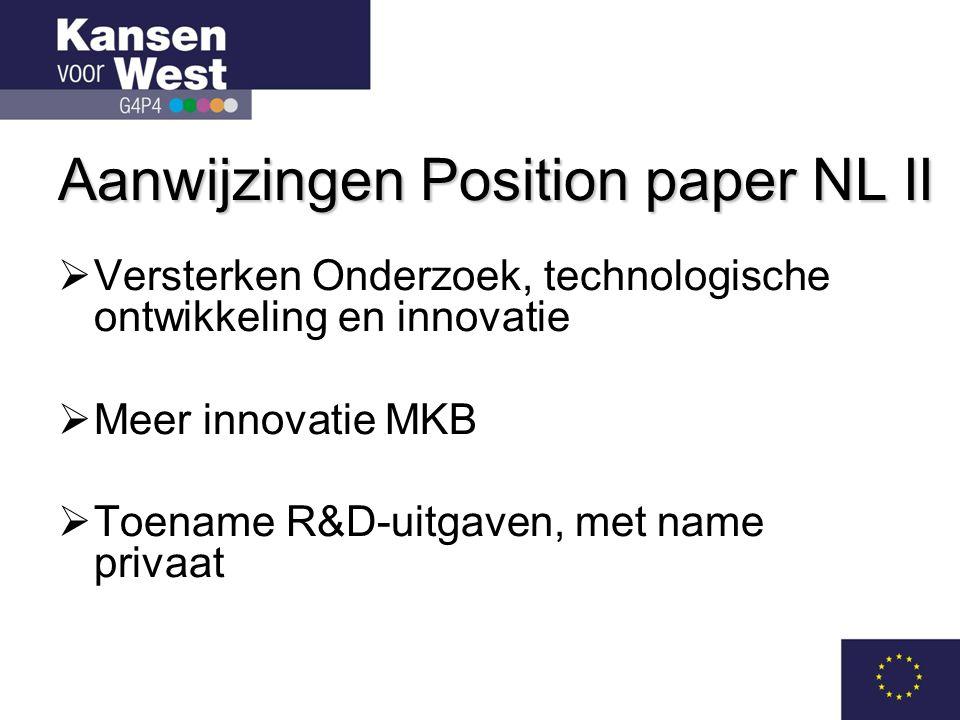 Aanwijzingen Position paper NL II  Versterken Onderzoek, technologische ontwikkeling en innovatie  Meer innovatie MKB  Toename R&D-uitgaven, met name privaat