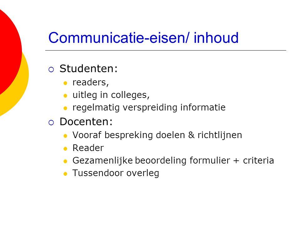 Communicatie-eisen/ inhoud  Studenten:  readers,  uitleg in colleges,  regelmatig verspreiding informatie  Docenten:  Vooraf bespreking doelen &