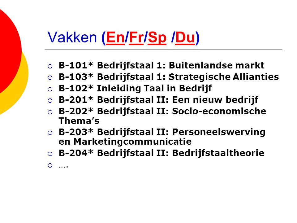 Vakken (En/Fr/Sp /Du)EnFrSpDu  B-101* Bedrijfstaal 1: Buitenlandse markt  B-103* Bedrijfstaal 1: Strategische Allianties  B-102* Inleiding Taal in