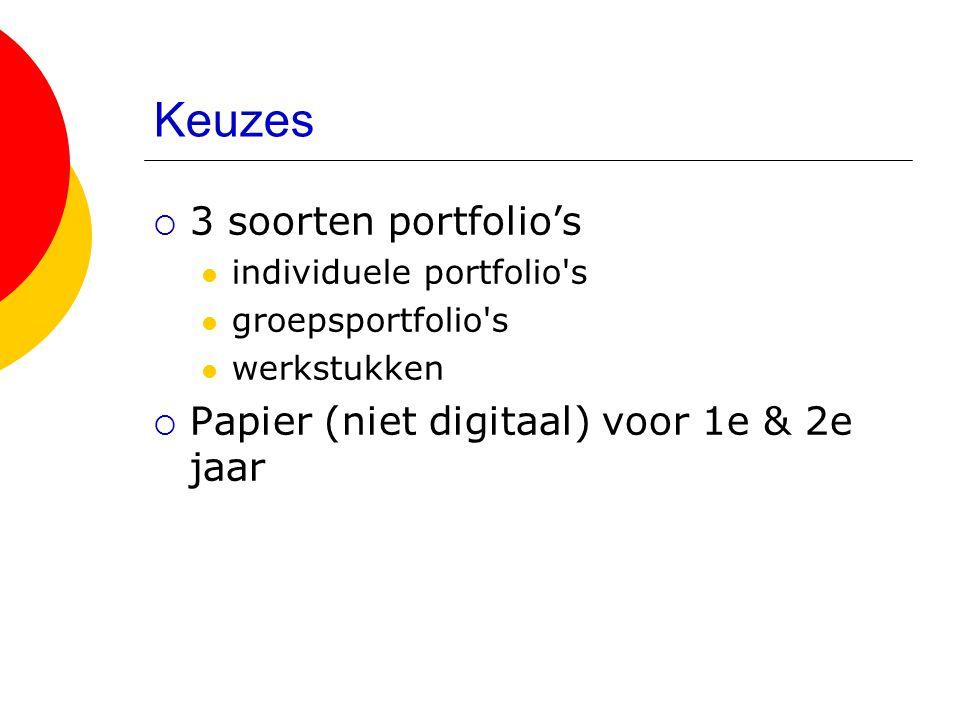 Keuzes  3 soorten portfolio's  individuele portfolio's  groepsportfolio's  werkstukken  Papier (niet digitaal) voor 1e & 2e jaar