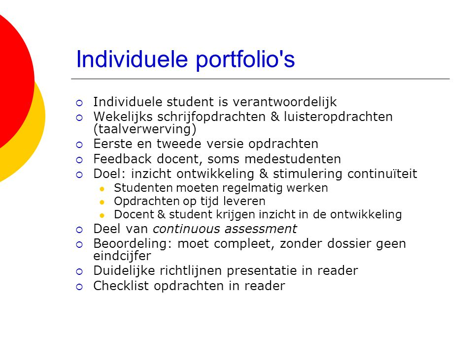 Individuele portfolio's  Individuele student is verantwoordelijk  Wekelijks schrijfopdrachten & luisteropdrachten (taalverwerving)  Eerste en tweed