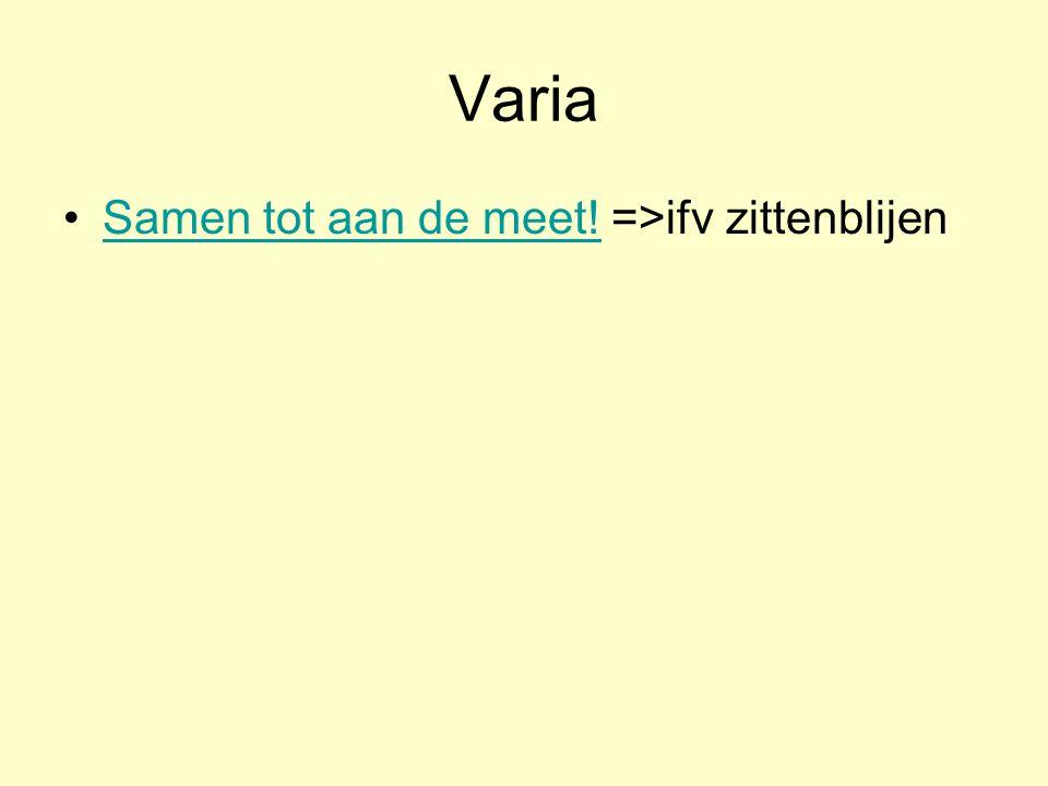 Varia •Samen tot aan de meet! =>ifv zittenblijenSamen tot aan de meet!