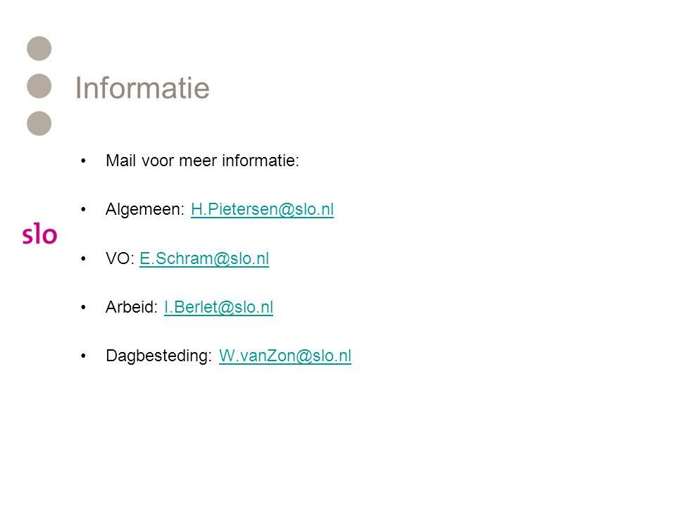 Informatie •Mail voor meer informatie: •Algemeen: H.Pietersen@slo.nlH.Pietersen@slo.nl •VO: E.Schram@slo.nlE.Schram@slo.nl •Arbeid: I.Berlet@slo.nlI.B