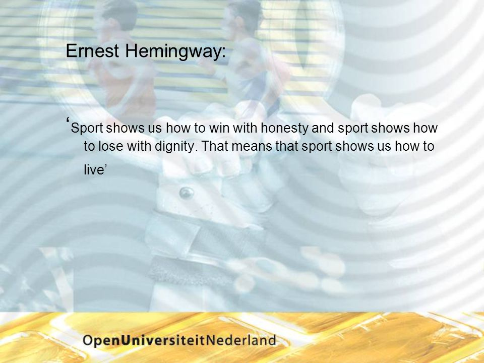 Ernest Hemingway: ' Sport shows us how to win with honesty and sport shows how to lose with dignity.