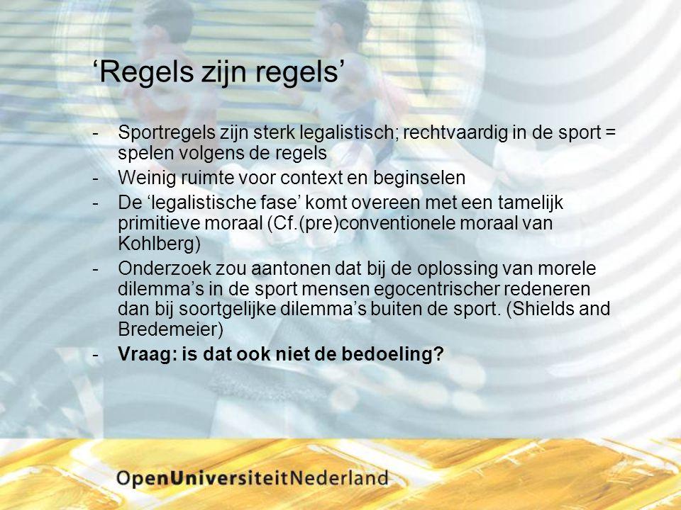 'Regels zijn regels' Sportregels zijn sterk legalistisch; rechtvaardig in de sport = spelen volgens de regels Weinig ruimte voor context en beginsel