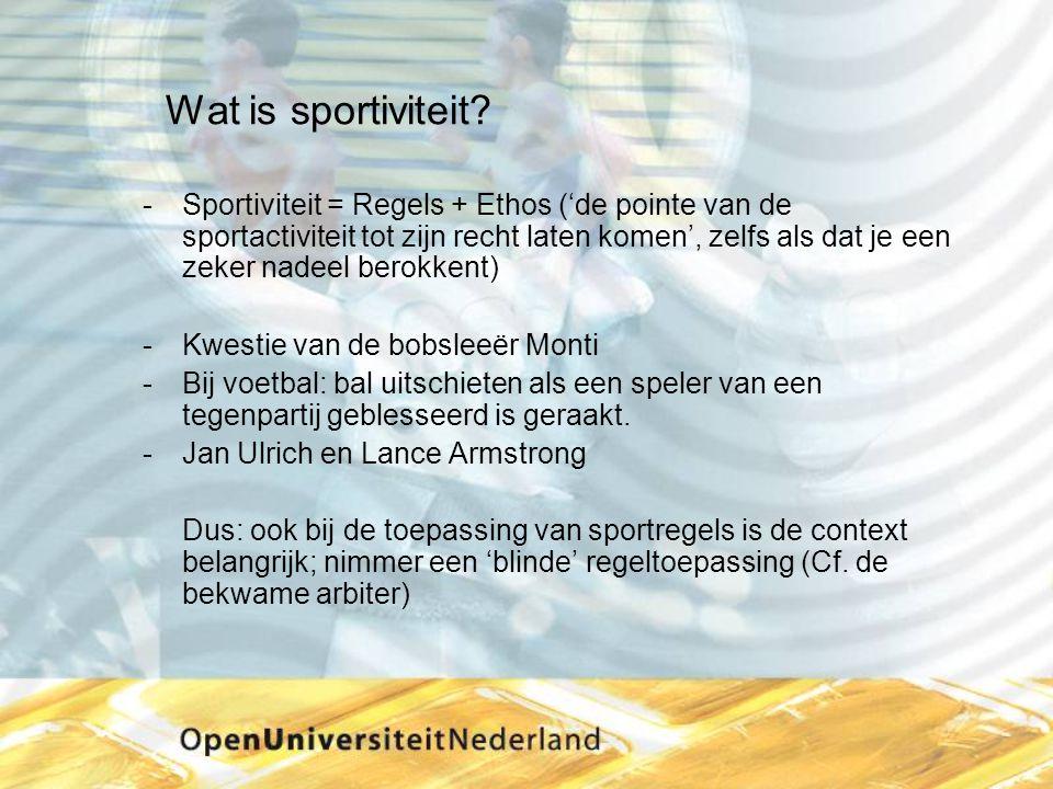 Wat is sportiviteit? Sportiviteit = Regels + Ethos ('de pointe van de sportactiviteit tot zijn recht laten komen', zelfs als dat je een zeker nadeel