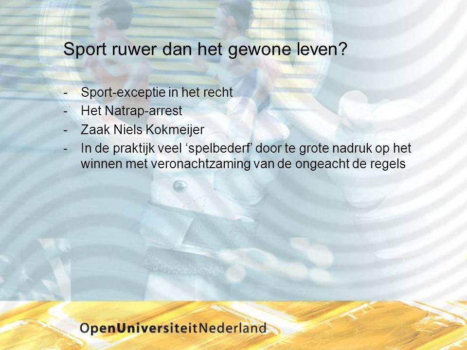 Sport ruwer dan het gewone leven? Sport-exceptie in het recht Het Natrap-arrest Zaak Niels Kokmeijer In de praktijk veel 'spelbederf' door te grot
