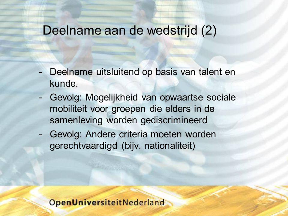 Deelname aan de wedstrijd (2) Deelname uitsluitend op basis van talent en kunde. Gevolg: Mogelijkheid van opwaartse sociale mobiliteit voor groepen
