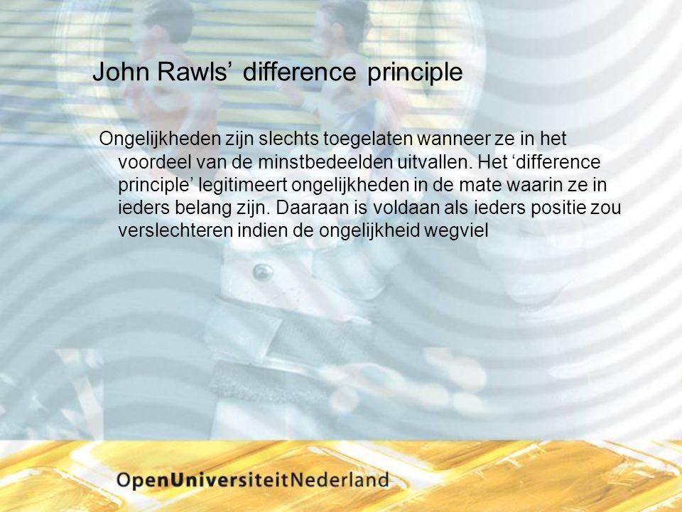 John Rawls' difference principle Ongelijkheden zijn slechts toegelaten wanneer ze in het voordeel van de minstbedeelden uitvallen. Het 'difference pri