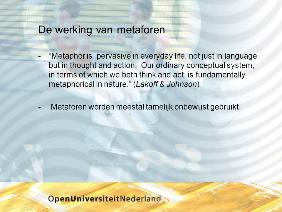 "De werking van metaforen ­""Metaphor is pervasive in everyday life, not just in language but in thought and action. Our ordinary conceptual system, in"
