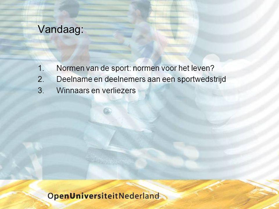 Vandaag: 1.Normen van de sport: normen voor het leven? 2.Deelname en deelnemers aan een sportwedstrijd 3.Winnaars en verliezers