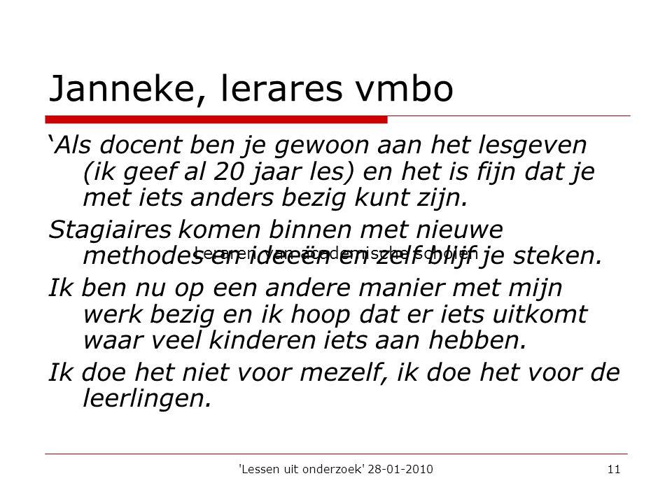 'Lessen uit onderzoek' 28-01-201011 Janneke, lerares vmbo 'Als docent ben je gewoon aan het lesgeven (ik geef al 20 jaar les) en het is fijn dat je me