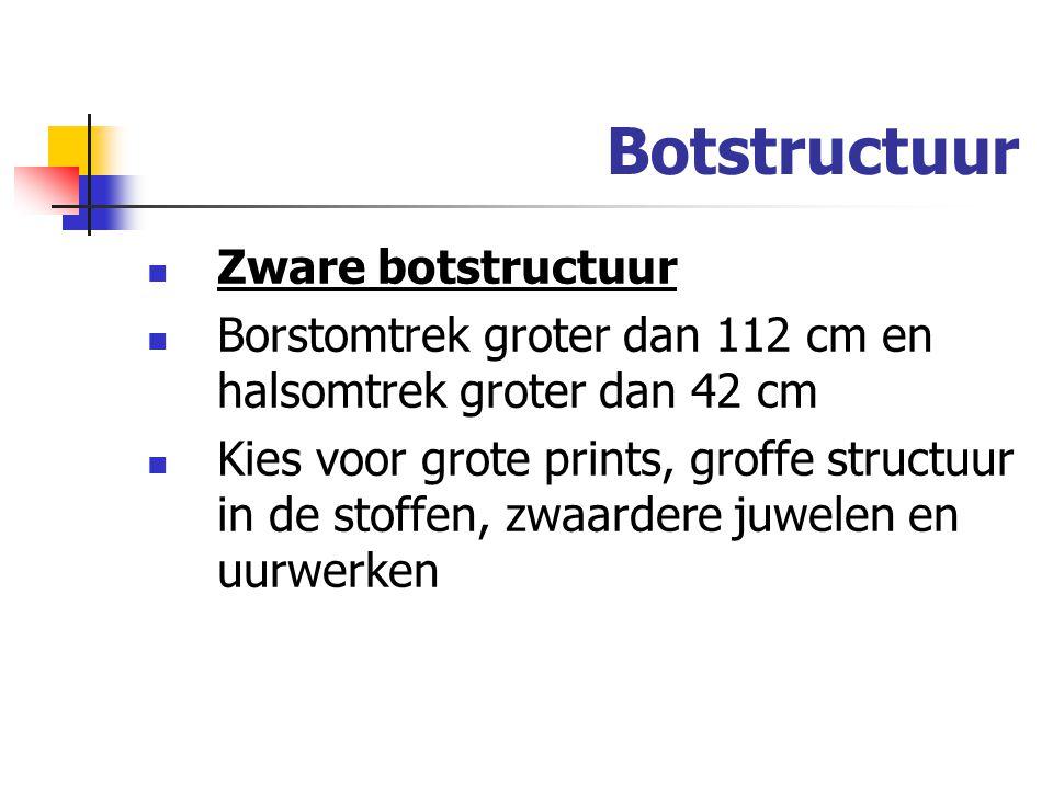 Botstructuur  Zware botstructuur  Borstomtrek groter dan 112 cm en halsomtrek groter dan 42 cm  Kies voor grote prints, groffe structuur in de stof