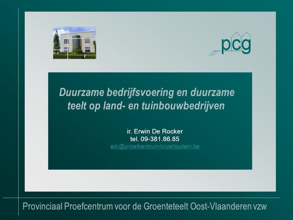 Provinciaal Proefcentrum voor de Groenteteelt Oost-Vlaanderen vzw Duurzame bedrijfsvoering en duurzame teelt op land- en tuinbouwbedrijven ir.