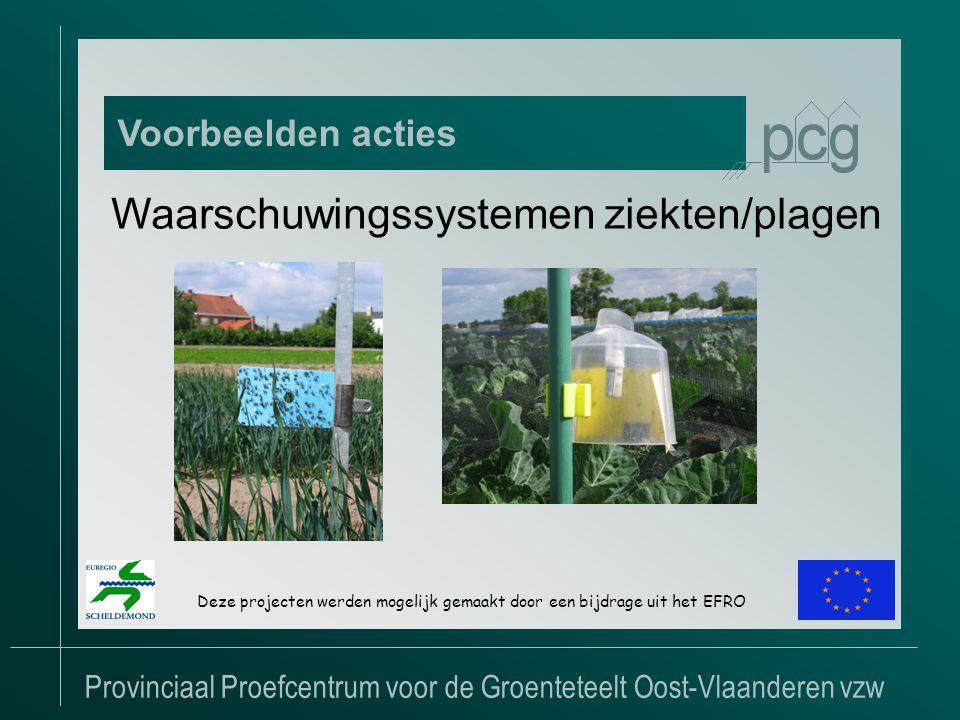 Provinciaal Proefcentrum voor de Groenteteelt Oost-Vlaanderen vzw Voorbeelden acties Deze projecten werden mogelijk gemaakt door een bijdrage uit het EFRO Waarschuwingssystemen ziekten/plagen