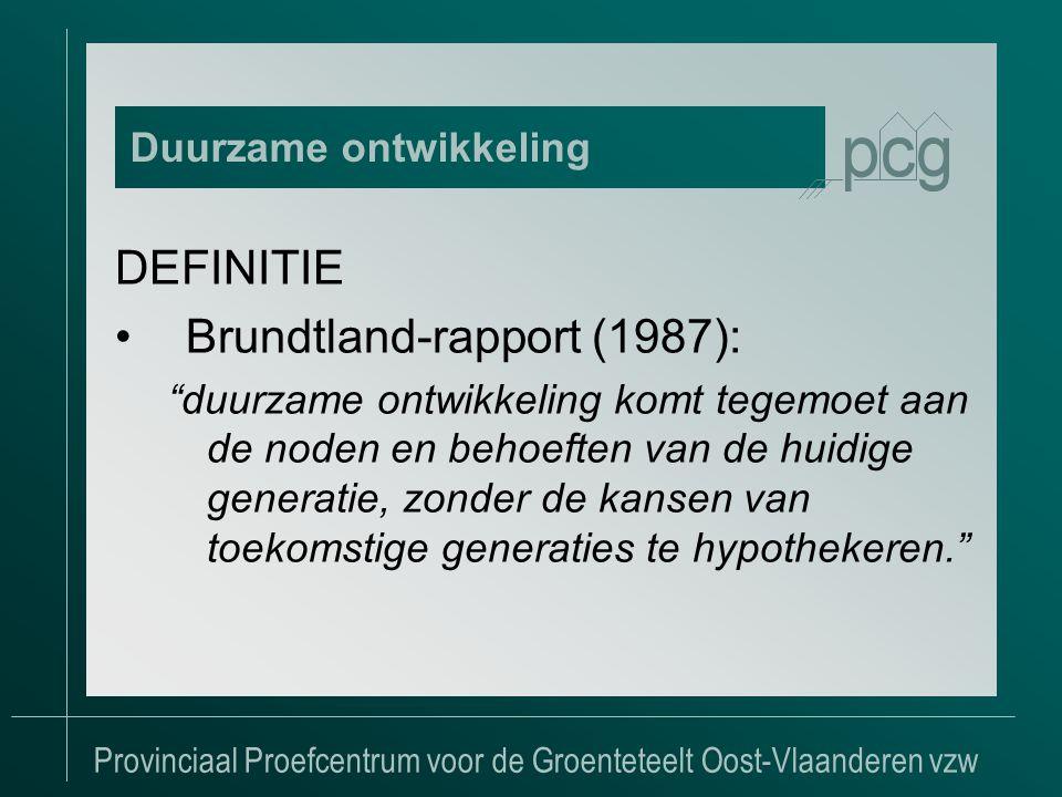 Provinciaal Proefcentrum voor de Groenteteelt Oost-Vlaanderen vzw DEFINITIE •Brundtland-rapport (1987): duurzame ontwikkeling komt tegemoet aan de noden en behoeften van de huidige generatie, zonder de kansen van toekomstige generaties te hypothekeren. Duurzame ontwikkeling