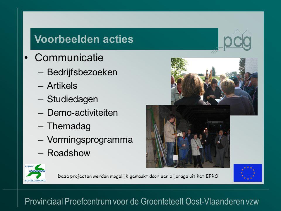 Provinciaal Proefcentrum voor de Groenteteelt Oost-Vlaanderen vzw Voorbeelden acties Deze projecten werden mogelijk gemaakt door een bijdrage uit het EFRO •Communicatie –Bedrijfsbezoeken –Artikels –Studiedagen –Demo-activiteiten –Themadag –Vormingsprogramma –Roadshow