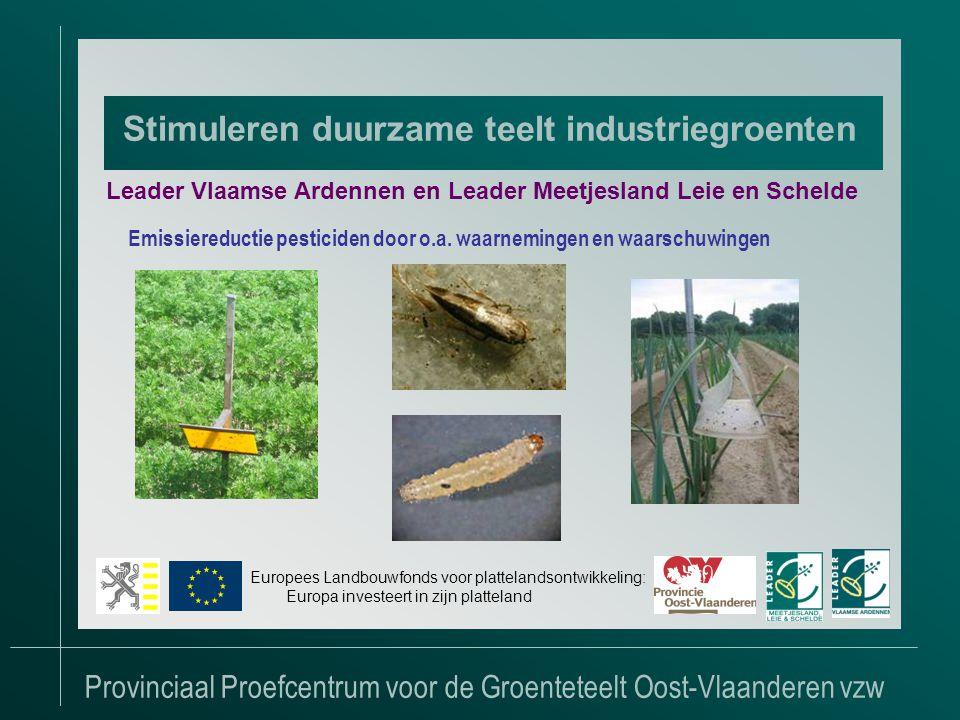 Provinciaal Proefcentrum voor de Groenteteelt Oost-Vlaanderen vzw Stimuleren duurzame teelt industriegroenten Leader Vlaamse Ardennen en Leader Meetjesland Leie en Schelde Emissiereductie pesticiden door o.a.