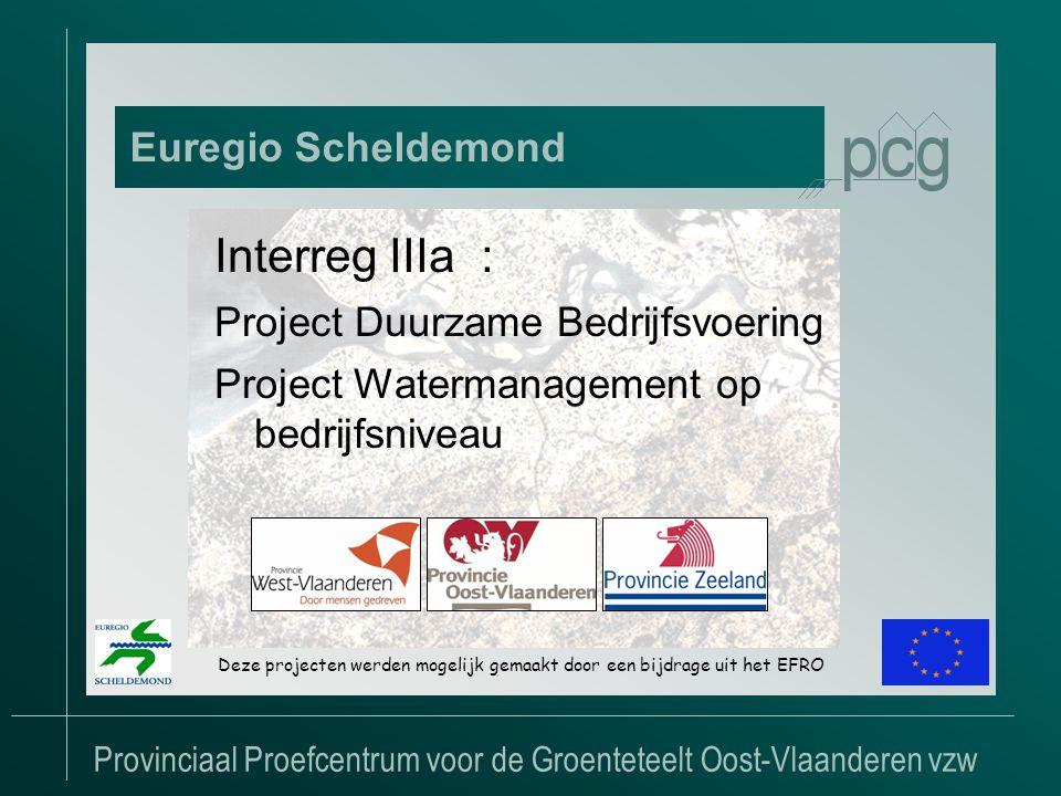 Provinciaal Proefcentrum voor de Groenteteelt Oost-Vlaanderen vzw Euregio Scheldemond Interreg IIIa : Project Duurzame Bedrijfsvoering Project Watermanagement op bedrijfsniveau Deze projecten werden mogelijk gemaakt door een bijdrage uit het EFRO
