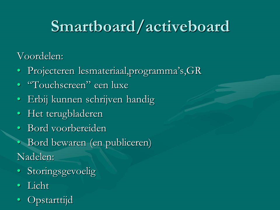 """Smartboard/activeboard Voordelen: •Projecteren lesmateriaal,programma's,GR •""""Touchscreen"""" een luxe •Erbij kunnen schrijven handig •Het terugbladeren •"""