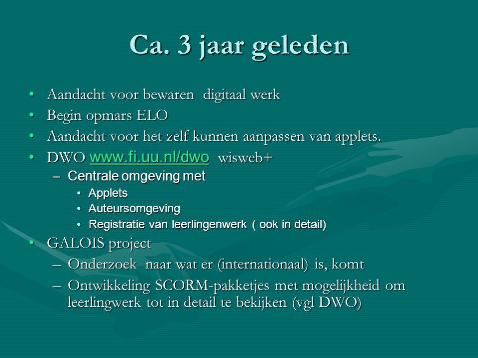 Ca. 3 jaar geleden •Aandacht voor bewaren digitaal werk •Begin opmars ELO •Aandacht voor het zelf kunnen aanpassen van applets. •DWO www.fi.uu.nl/dwo