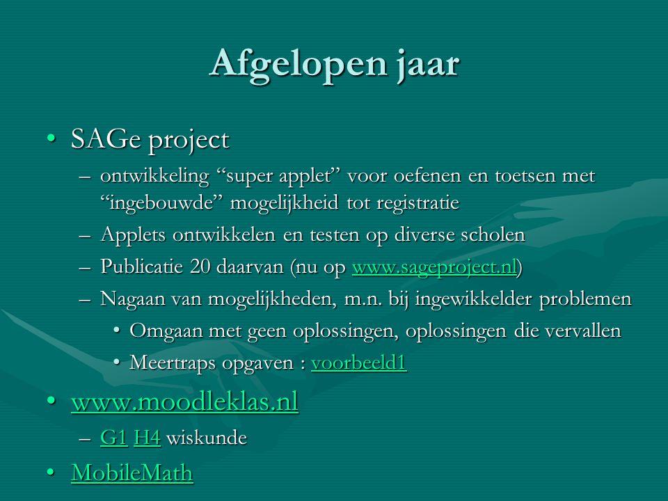 """Afgelopen jaar •SAGe project –ontwikkeling """"super applet"""" voor oefenen en toetsen met """"ingebouwde"""" mogelijkheid tot registratie –Applets ontwikkelen e"""