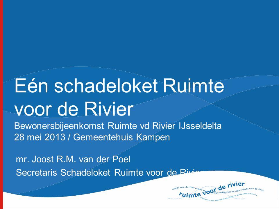 Eén schadeloket Ruimte voor de Rivier Bewonersbijeenkomst Ruimte vd Rivier IJsseldelta 28 mei 2013 / Gemeentehuis Kampen mr. Joost R.M. van der Poel S