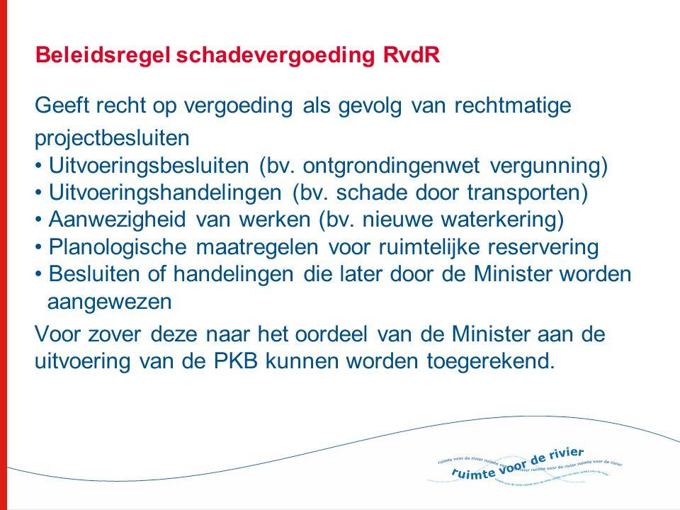 Beleidsregel schadevergoeding RvdR Geeft recht op vergoeding als gevolg van rechtmatige projectbesluiten • Uitvoeringsbesluiten (bv. ontgrondingenwet
