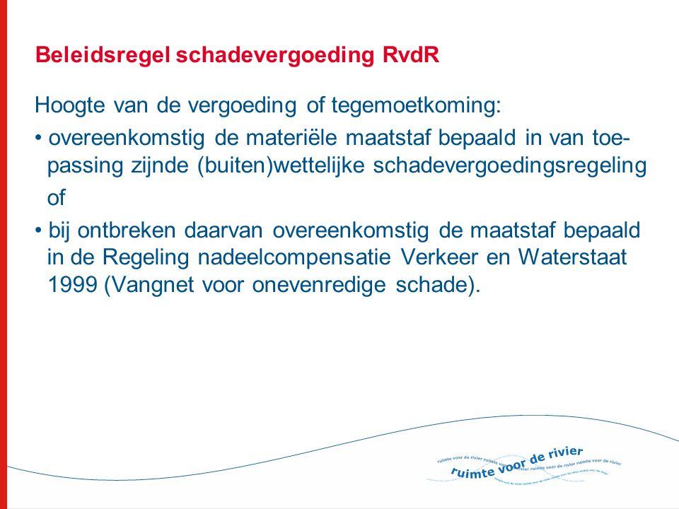 Beleidsregel schadevergoeding RvdR Hoogte van de vergoeding of tegemoetkoming: • overeenkomstig de materiële maatstaf bepaald in van toe- passing zijn