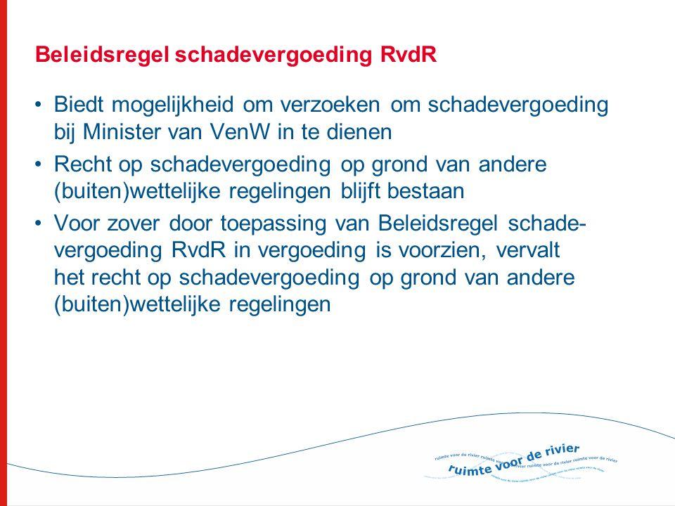 Beleidsregel schadevergoeding RvdR •Biedt mogelijkheid om verzoeken om schadevergoeding bij Minister van VenW in te dienen •Recht op schadevergoeding