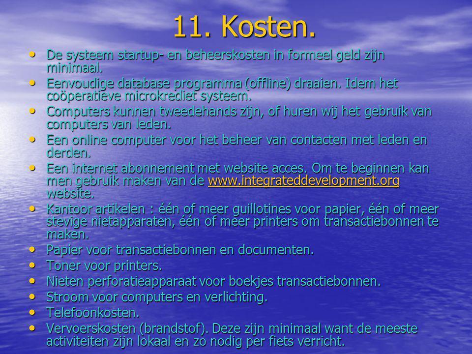 11. Kosten. • De systeem startup- en beheerskosten in formeel geld zijn minimaal. • Eenvoudige database programma (offline) draaien. Idem het coöperat