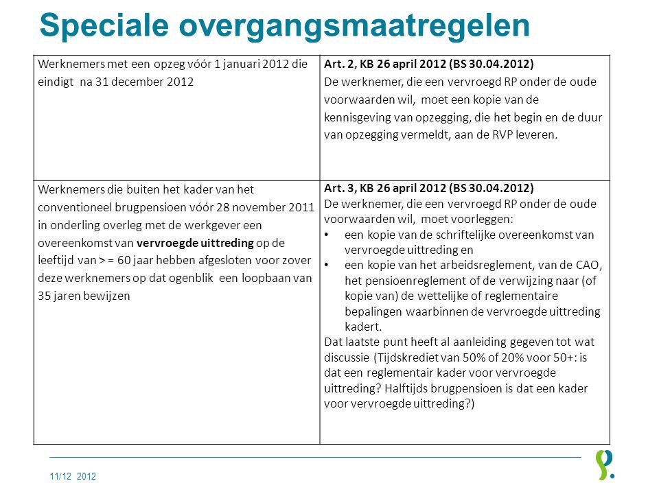 Speciale overgangsmaatregelen 11/12 2012 Werknemers met een opzeg vóór 1 januari 2012 die eindigt na 31 december 2012 Art. 2, KB 26 april 2012 (BS 30.