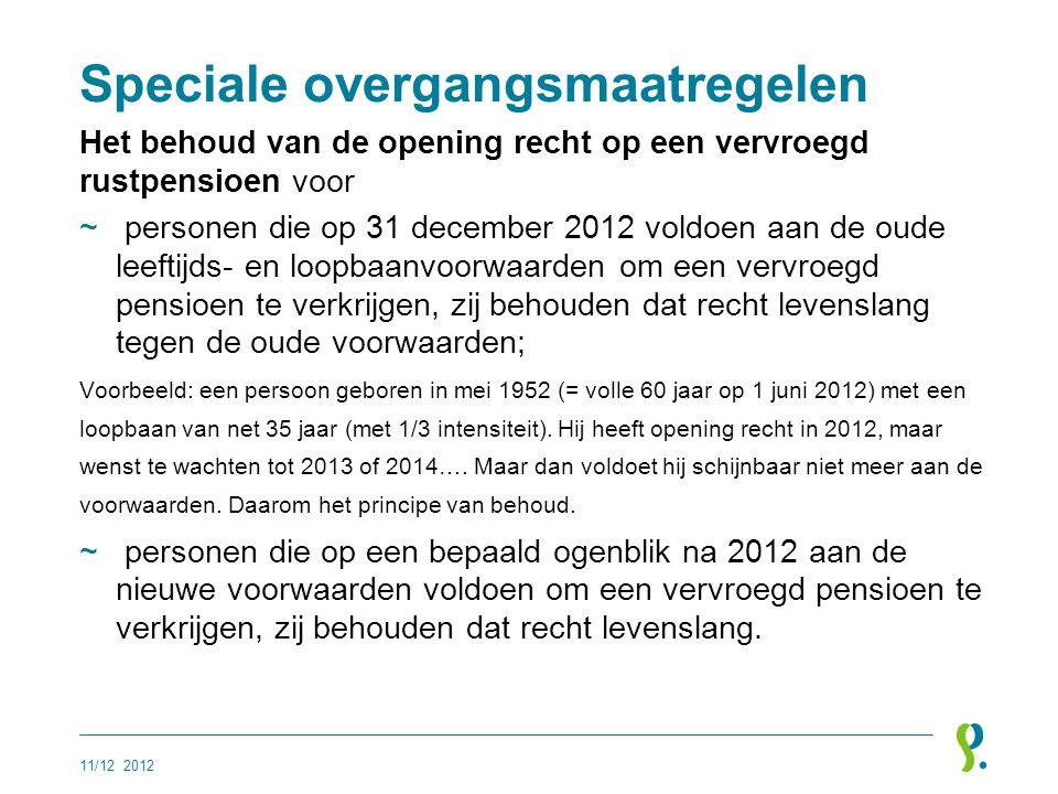 Speciale overgangsmaatregelen Het behoud van de opening recht op een vervroegd rustpensioen voor ~ personen die op 31 december 2012 voldoen aan de oud
