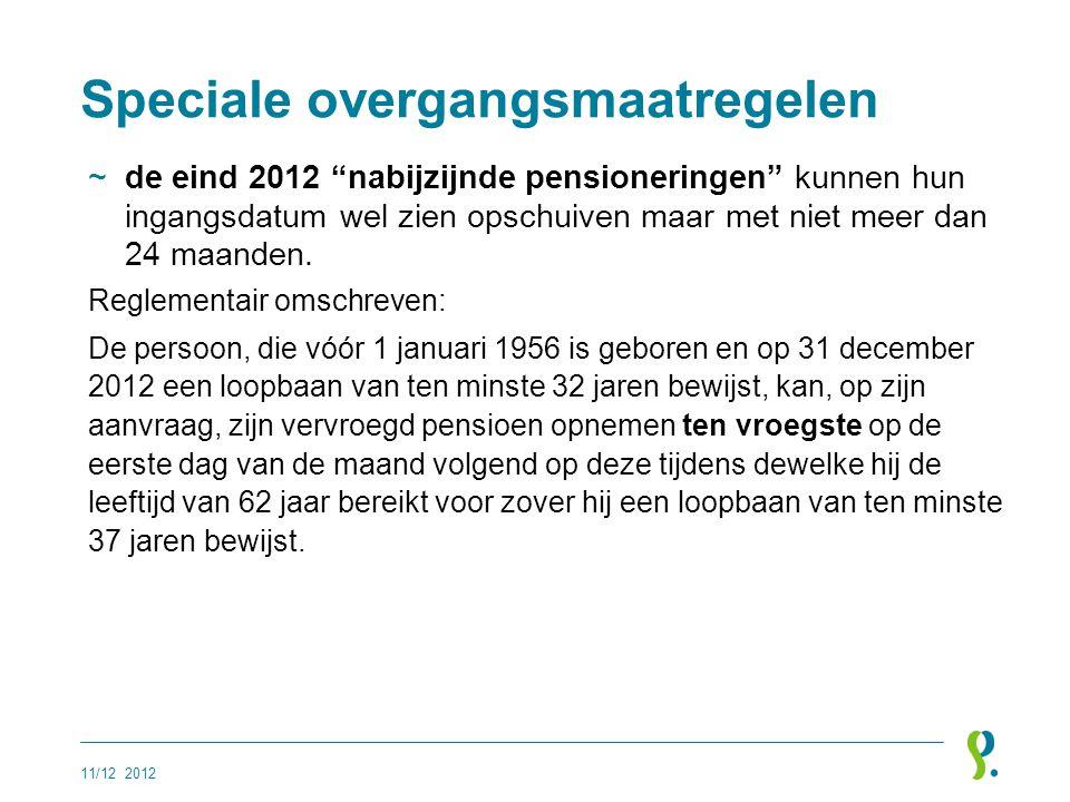 """Speciale overgangsmaatregelen ~de eind 2012 """"nabijzijnde pensioneringen"""" kunnen hun ingangsdatum wel zien opschuiven maar met niet meer dan 24 maanden"""