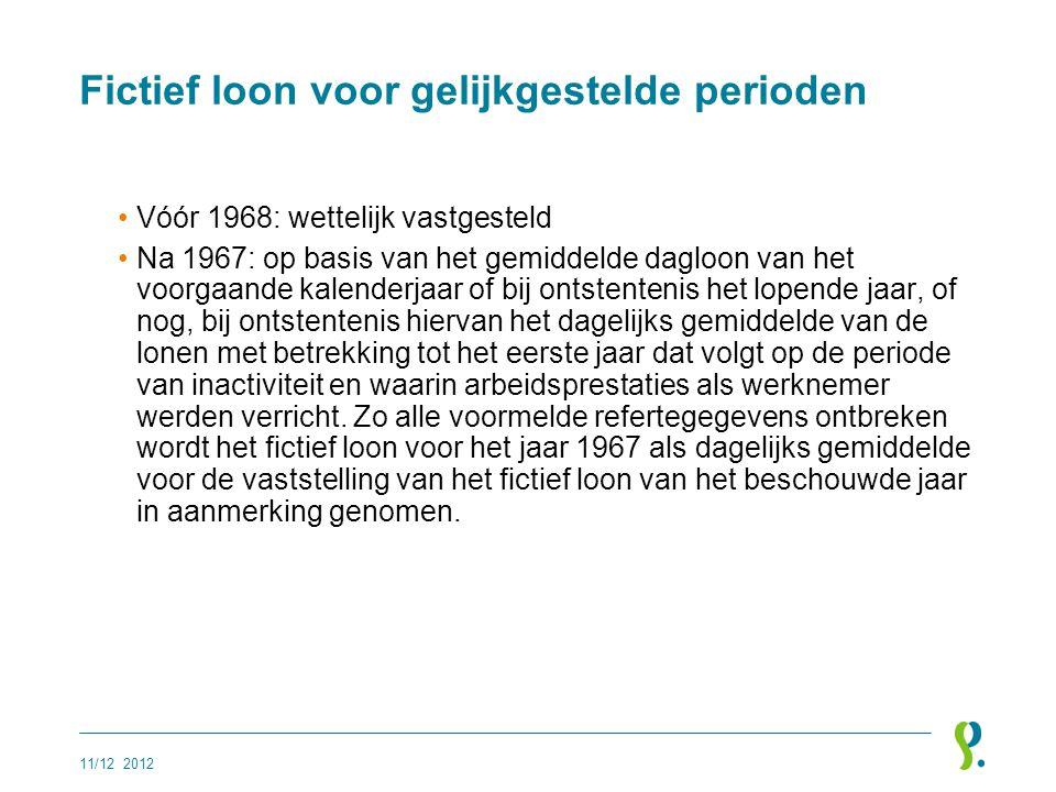 Fictief loon voor gelijkgestelde perioden •Vóór 1968: wettelijk vastgesteld •Na 1967: op basis van het gemiddelde dagloon van het voorgaande kalenderj