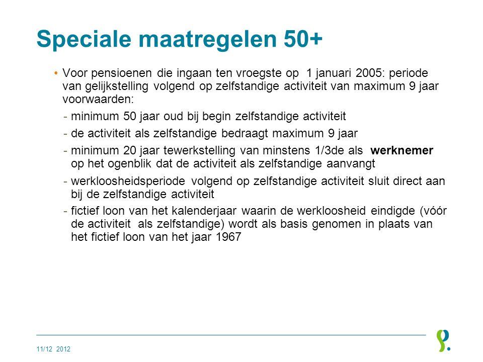 Speciale maatregelen 50+ •Voor pensioenen die ingaan ten vroegste op 1 januari 2005: periode van gelijkstelling volgend op zelfstandige activiteit van