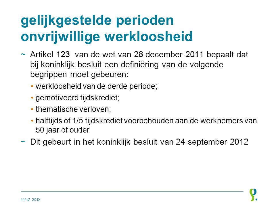 gelijkgestelde perioden onvrijwillige werkloosheid ~Artikel 123 van de wet van 28 december 2011 bepaalt dat bij koninklijk besluit een definiëring van