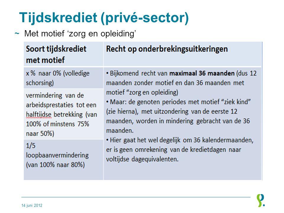 Tijdskrediet (privé-sector) ~Met motief 'zorg en opleiding' 14 juni 2012