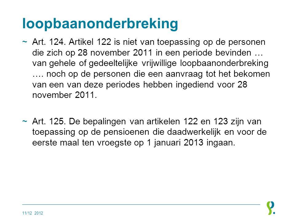 loopbaanonderbreking ~Art. 124. Artikel 122 is niet van toepassing op de personen die zich op 28 november 2011 in een periode bevinden … van gehele of