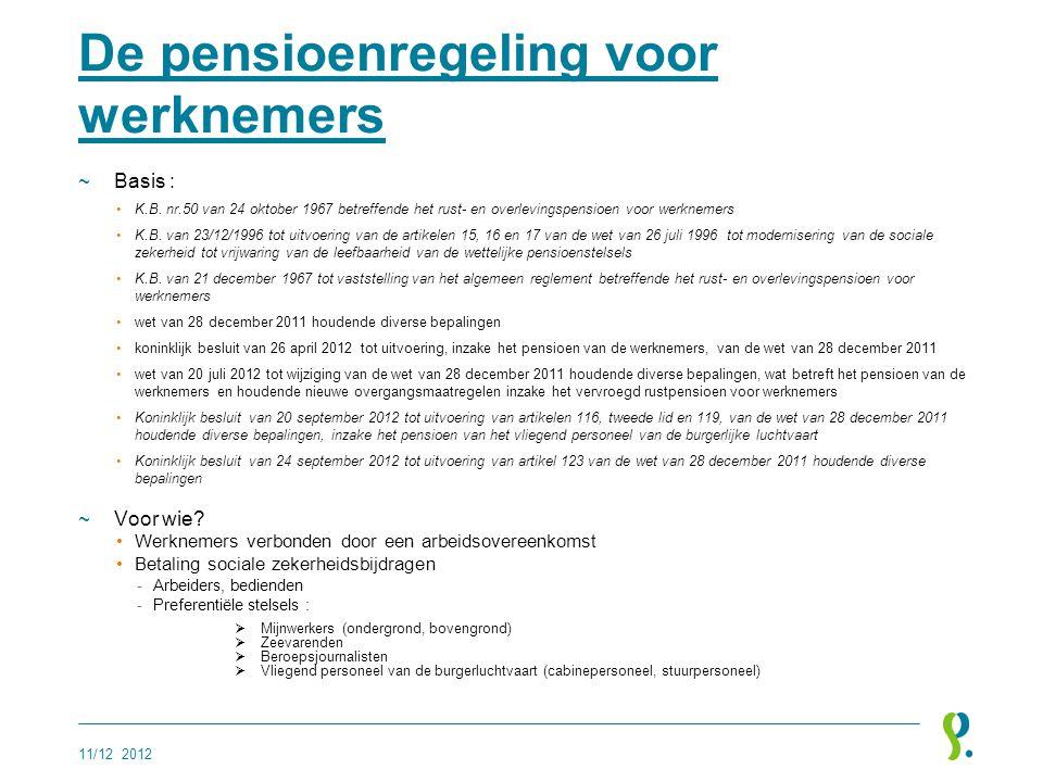 De pensioenregeling voor werknemers ~Basis : •K.B. nr.50 van 24 oktober 1967 betreffende het rust- en overlevingspensioen voor werknemers •K.B. van 23