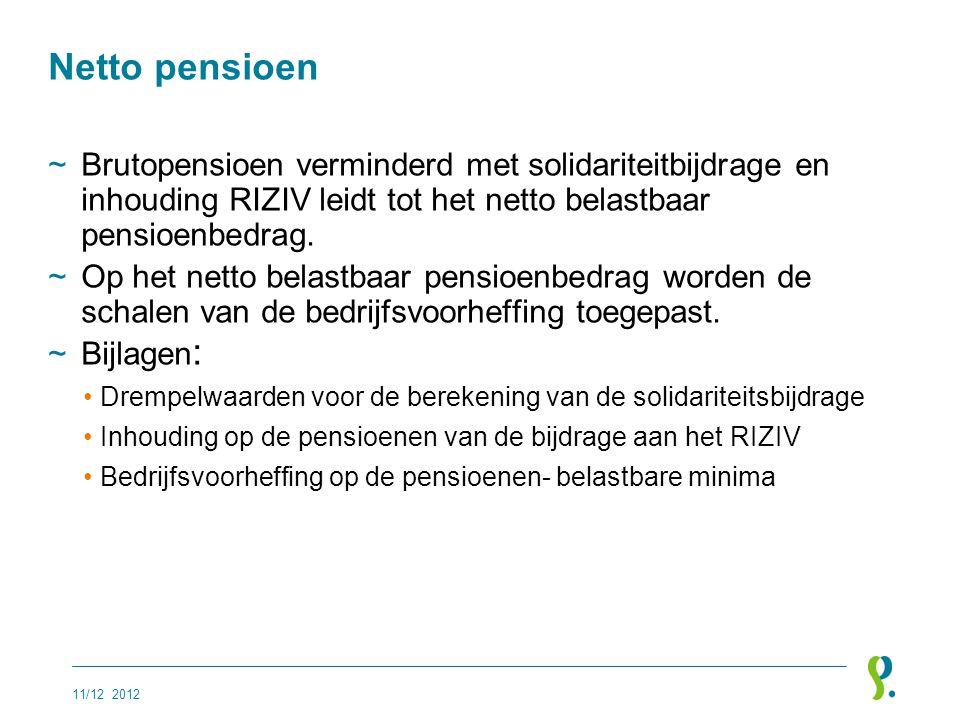 Netto pensioen ~Brutopensioen verminderd met solidariteitbijdrage en inhouding RIZIV leidt tot het netto belastbaar pensioenbedrag. ~Op het netto bela