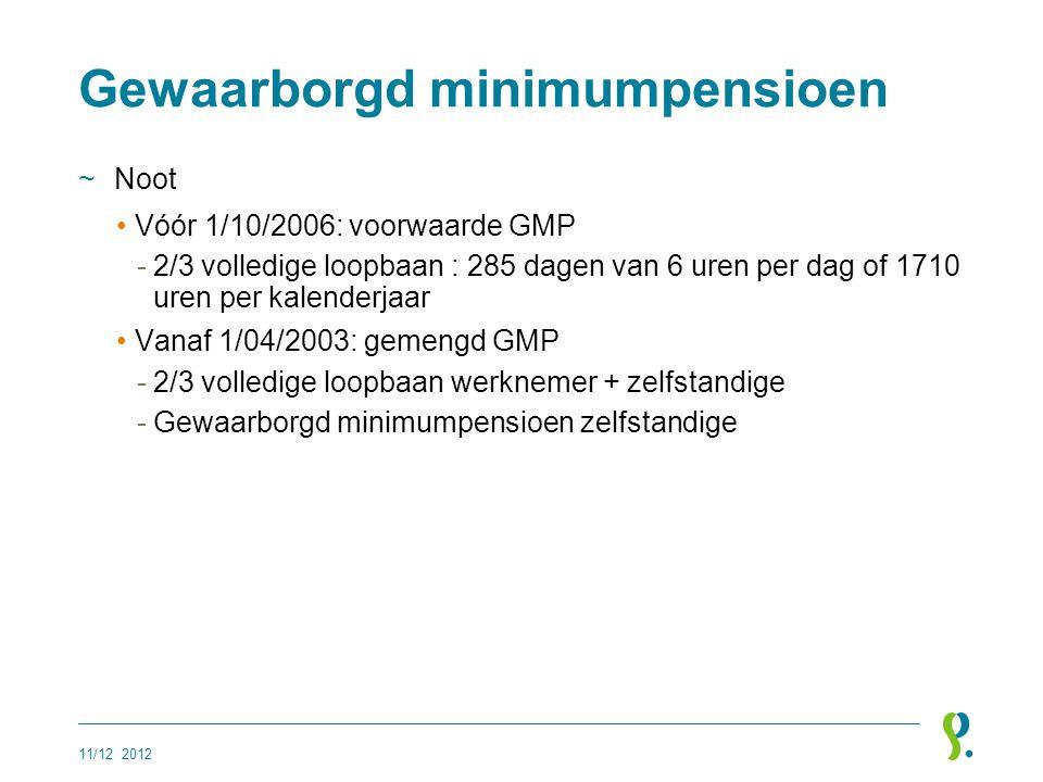 Gewaarborgd minimumpensioen ~Noot •Vóór 1/10/2006: voorwaarde GMP -2/3 volledige loopbaan : 285 dagen van 6 uren per dag of 1710 uren per kalenderjaar