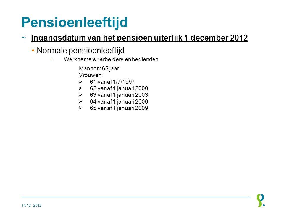 Pensioenleeftijd ~Ingangsdatum van het pensioen uiterlijk 1 december 2012 •Normale pensioenleeftijd −Werknemers : arbeiders en bedienden Mannen: 65 ja