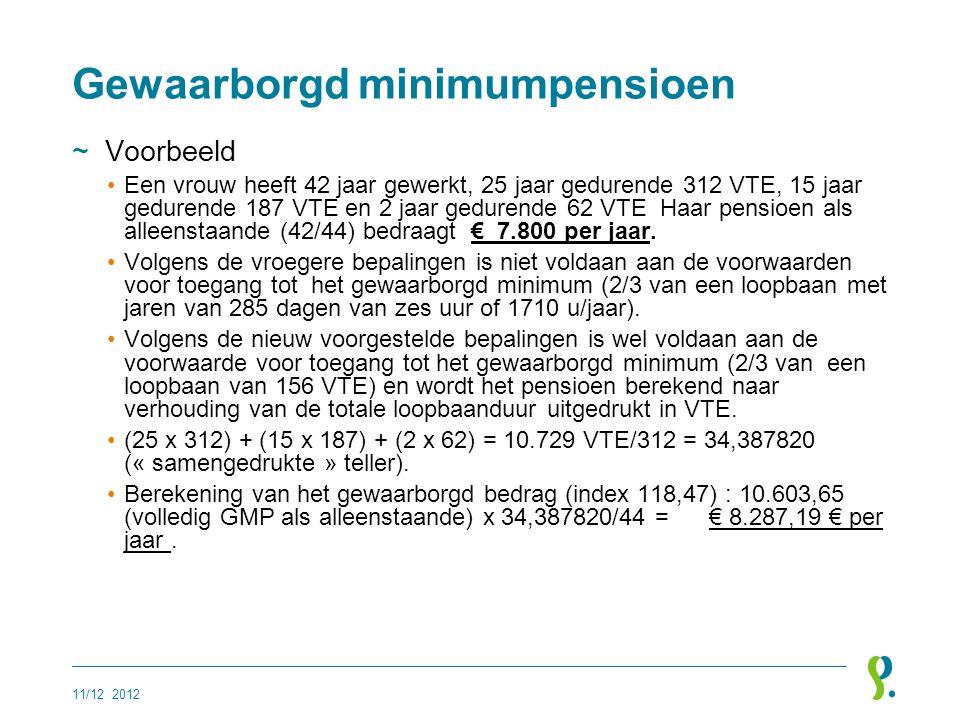 Gewaarborgd minimumpensioen ~Voorbeeld •Een vrouw heeft 42 jaar gewerkt, 25 jaar gedurende 312 VTE, 15 jaar gedurende 187 VTE en 2 jaar gedurende 62 V