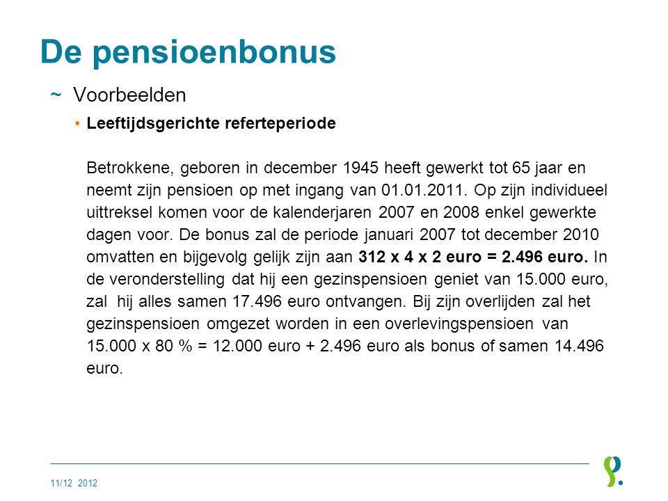 De pensioenbonus ~Voorbeelden •Leeftijdsgerichte referteperiode Betrokkene, geboren in december 1945 heeft gewerkt tot 65 jaar en neemt zijn pensioen
