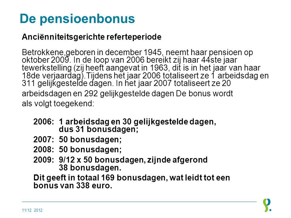 De pensioenbonus Anciënniteitsgerichte referteperiode Betrokkene,geboren in december 1945, neemt haar pensioen op oktober 2009. In de loop van 2006 be